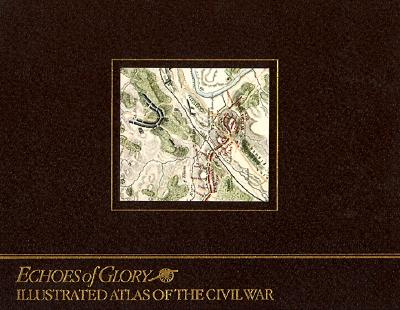 Image for Illustrated Atlas of the Civil War (Echoes of Glory)