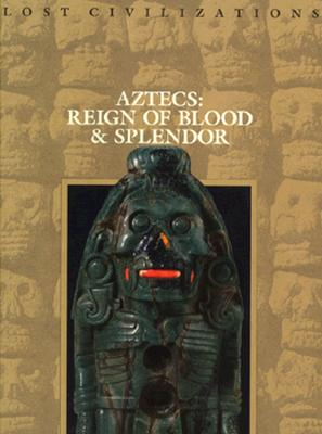 Image for Aztecs: Reign of Blood and Splendor  (Time-Lffe Lost Civilizations)