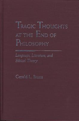 Image for Tragic Thoughts at the End of Philosophy: Language, Literature, and Ethical Theory (Rethinking Theory)