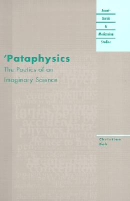 Image for 'Pataphysics: The Poetics of an Imaginary Science (Avant-Garde & Modernism Studies)
