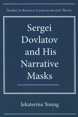 Image for Sergei Dovlatov and His Narrative Masks (Studies in Russian Literature and Theory)