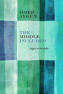 Image for The Middle Included: Logos in Aristotle (Rereading Ancient Philosophy)