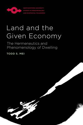 Image for Land and the Given Economy: The Hermeneutics and Phenomenology of Dwelling (Studies in Phenomenology and Existential Philosophy)