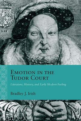 Image for Emotion in the Tudor Court: Literature, History, and Early Modern Feeling (Rethinking the Early Modern)