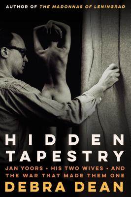 Hidden Tapestry: Jan Yoors, His Two Wives, and the War That Made Them One, Debra Dean