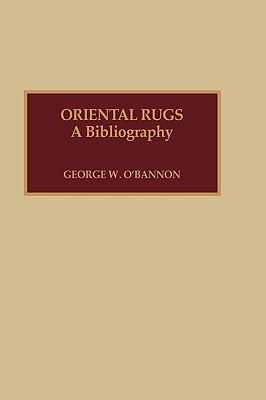 Oriental Rugs: A Bibliography, O'Bannon, George W.