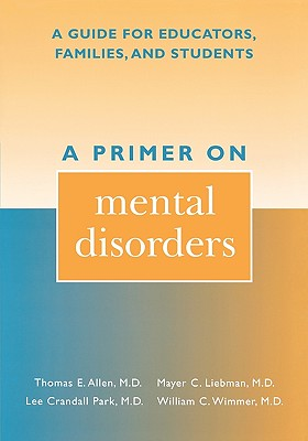 A Primer on Mental Disorders, Allen M.D., Thomas E.; Liebman M.D., Mayer C.; Park M.D., Lee Crandall; Wimmer M.D., William C.