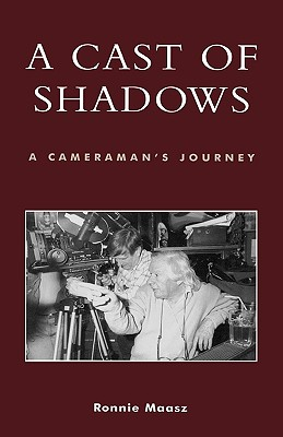 Image for A Cast of Shadows: A Cameraman's Journey (Filmmakers Series, No. 109)