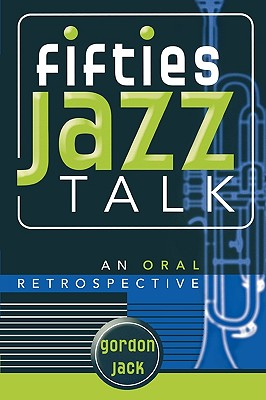 Image for Fifties Jazz Talk: An Oral Retrospective (Studies in Jazz)