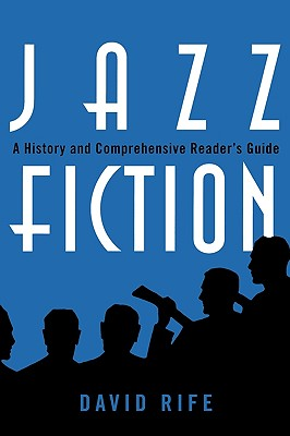 Jazz Fiction: A History and Comprehensive Reader's Guide (Studies in Jazz), Rife, David