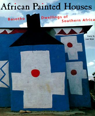 Image for African Painted Houses: Basotho Dwellings of Southern Africa
