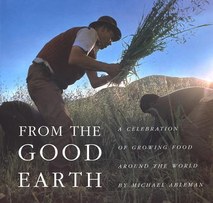 Image for From the Good Earth: A Celebration of Growing Food Around the World