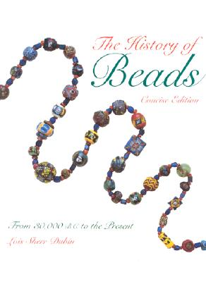 Image for The History of Beads  From 30,000 B.C. to the Present