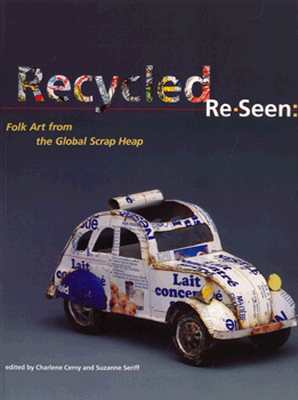 Image for Recycled Re-Seen: Folk Art from the Global Scrap Heap