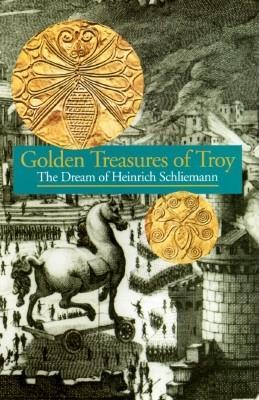 Image for Golden Treasures of Troy : The Dream of Heinrich Schliemann