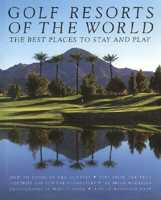 Golf Resorts of the World: The Best Places to Stay and Play:  A Golf Magazine Book, McCallen, Brian