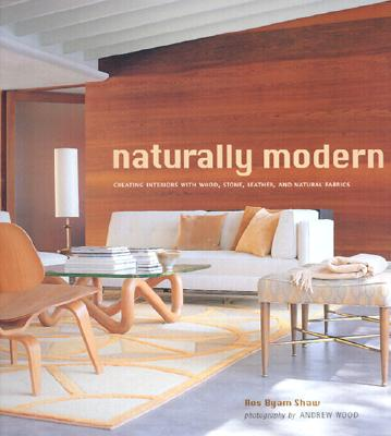 Image for Naturally Modern: Creating Interiors with Wood, Leather, Stone, and Natural Fabrics