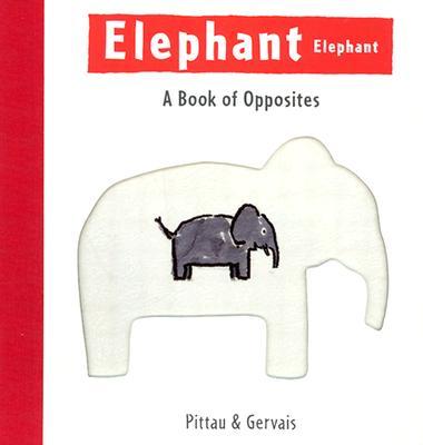 Elephant Elephant: A Book of Opposites, Pittau, Francesco; Gervais, Bernadette