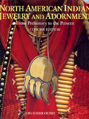 Image for North American Indian Jewelry and Adornment: From Prehistory to the Present