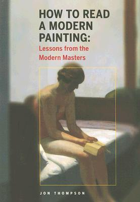Image for HOW TO READ A MODERN PAINITING: UNDERSTANDING AND ENJOYING THE MODERN MASTERS