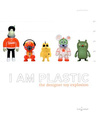 I Am Plastic: The Designer Toy Explosion, Budnitz, Paul