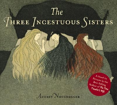 THREE INCESTUOUS SISTERS, AUDREY NIFFENEGGER