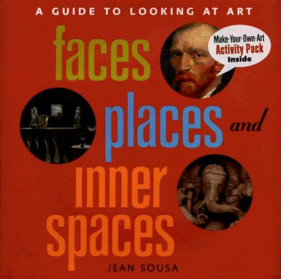 Faces, Places, and Inner Spaces: A Guide to Looking at Art, Sousa, Jean