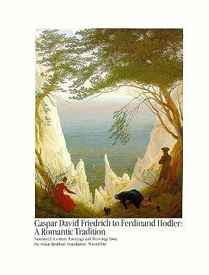 Image for Caspar David Friedrich to Ferdinand Hodler : A Romantic Tradition : Nineteenth-Century Paintings and Drawings from the Oskar Reinhart Foundation