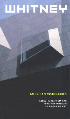 Image for Whitney: American Visionaries - Selections from the WhitneyMuseum of American Art