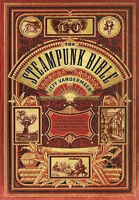 STEAMPUNK BIBLE : AN ILLUSTRATED GUIDE T, JEFF VANDERMEER