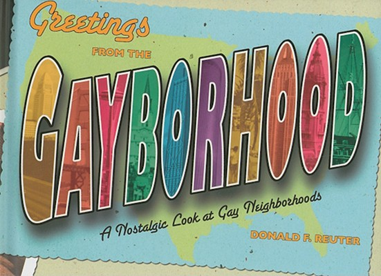Greetings from the Gayborhood: A Look Back at the Golden Age of Gay Neighborhoods, Reuter, Donald F.