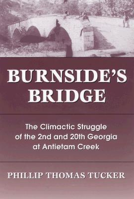 Burnside's Bridge: The Climactic Struggle of the 2nd and 20th Georgia at Antietam Creek, Tucker, Phillip Thomas