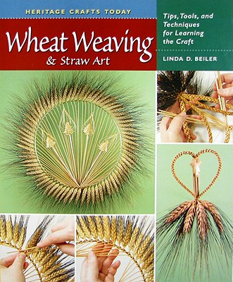Image for Wheat Weaving and Straw Art: Tips, Tools, and Techniques for Learning the Craft (Heritage Crafts)
