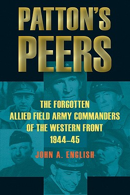 Image for Patton's Peers: The Forgotten Allied Field Army Commanders of the Western Front, 1944-45