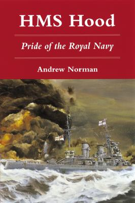 HMS Hood: Pride of the Royal Navy, Norman, Andrew