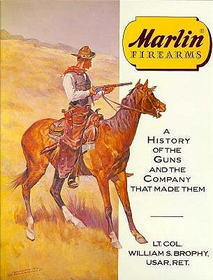 Marlin Firearms: A History of the Guns and the Company That Made Them, USAR, William S. Brophy