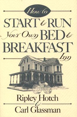 How to Start & Run Your Own Bed & Breakfast (How-To Guides), Hotch, Ripley; Glassman, Carl