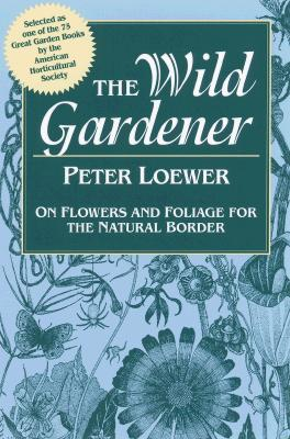 Image for Wild Gardener: On Flowers and Foliage for the Natural Border (Signed First Paperback Edition)