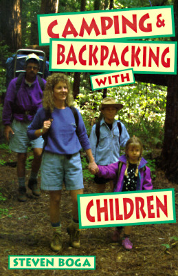 Camping and Backpacking With Children, Steve Boga
