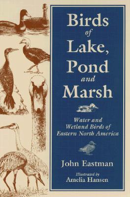Birds of Lake Pond & Marsh: Water and Wetland Birds of Eastern North America, Eastman, John