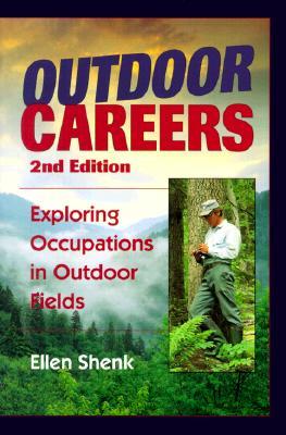Outdoor Careers: Exploring Occupations in Outdoor Fields, Ellen Shenk