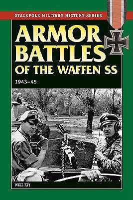 Armor Battles of the Waffen SS, 1943-45 (Stackpole Military History Series), Fey, Will