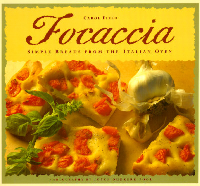 Focaccia: Simple Breads from the Italian Oven, Field, Carol