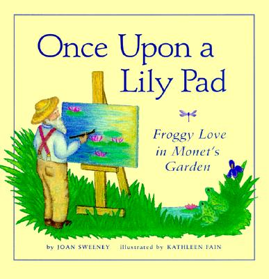 Image for Once Upon A Lily Pad : Froggy Love in Monet's Garden
