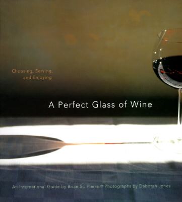 A Perfect Glass of Wine: Choosing, Serving, and Enjoying, St. Pierre, Brian