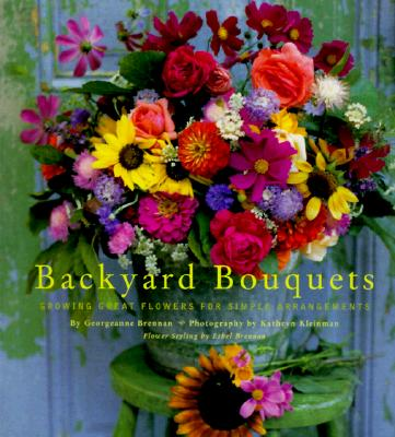 Image for Backyard Bouquets  Growing Great Flowers for Simple Arrangements