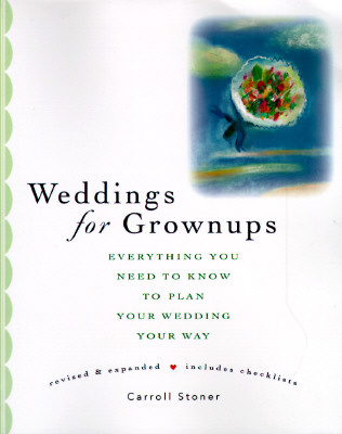 Image for WEDDINGS FOR GROWNUPS : EVERYTHING YOU N