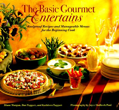 Image for The Basic Gourmet Entertains: Foolproof Recipes and Manageable Menus for the Beginning Cook