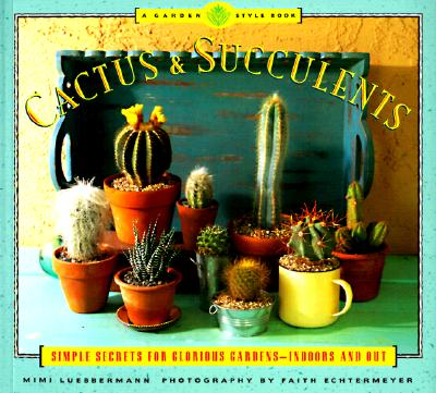 Image for Cactus and Succulents: Simple Secrets for Glorious Gardens -- Indoors and Out (Garden Style Book)