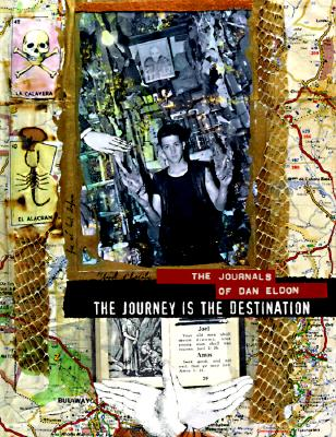 Image for The Journey is the Destination: The Journals of Dan Eldon